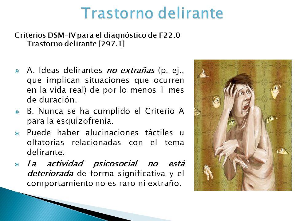 Trastorno delirante Criterios DSM-IV para el diagnóstico de F22.0 Trastorno delirante [297.1]